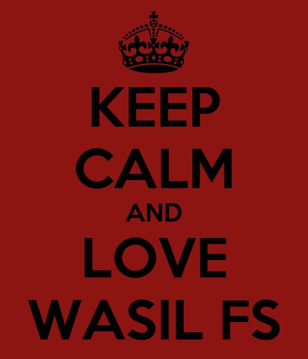 KEEP CALM AND LOVE WASIL FS