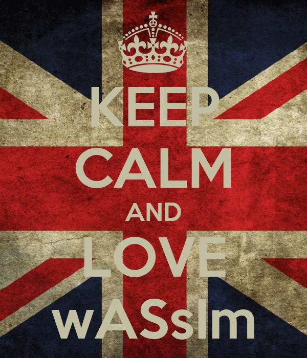 KEEP CALM AND LOVE wASsIm