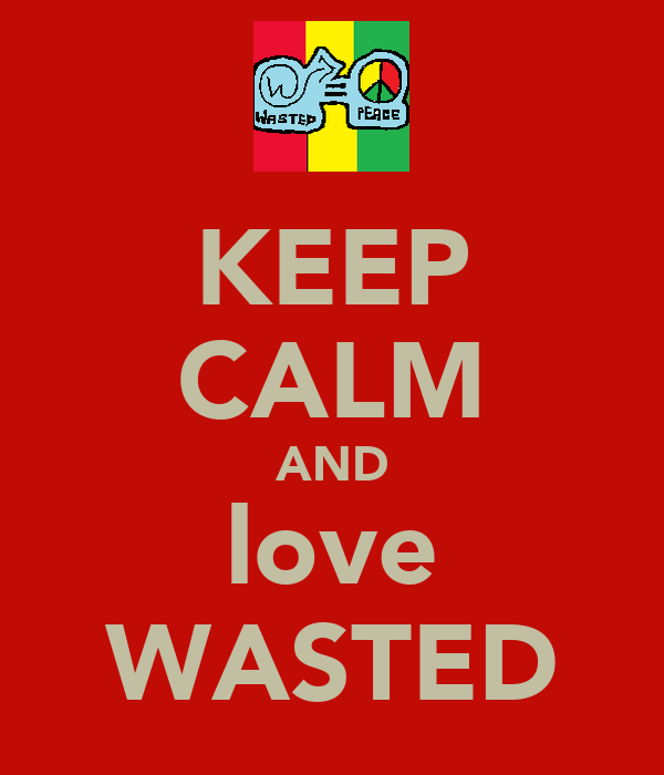 KEEP CALM AND love WASTED
