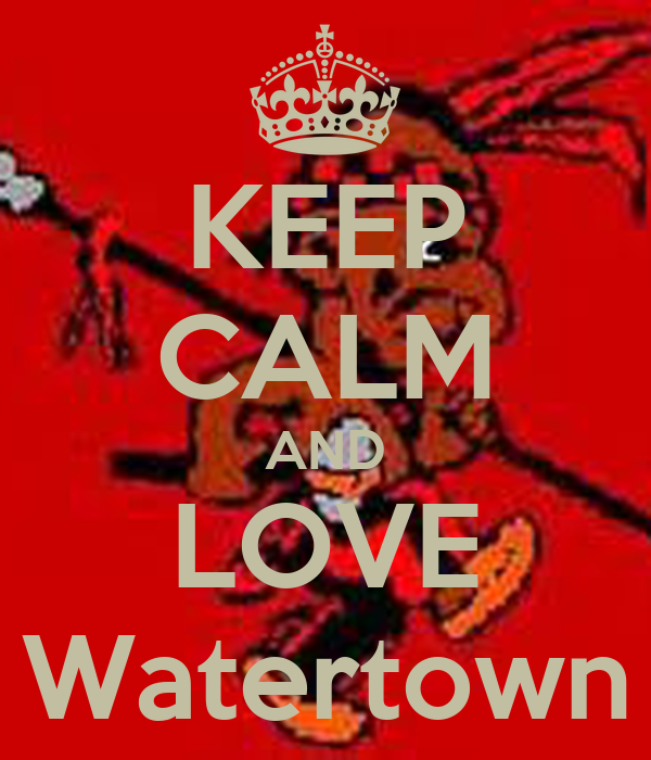 KEEP CALM AND LOVE Watertown