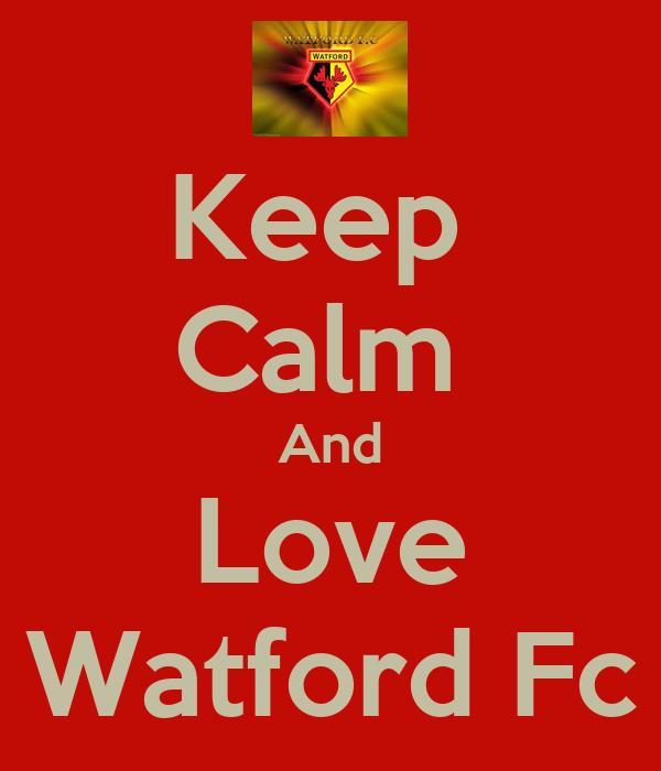 Keep  Calm  And Love Watford Fc