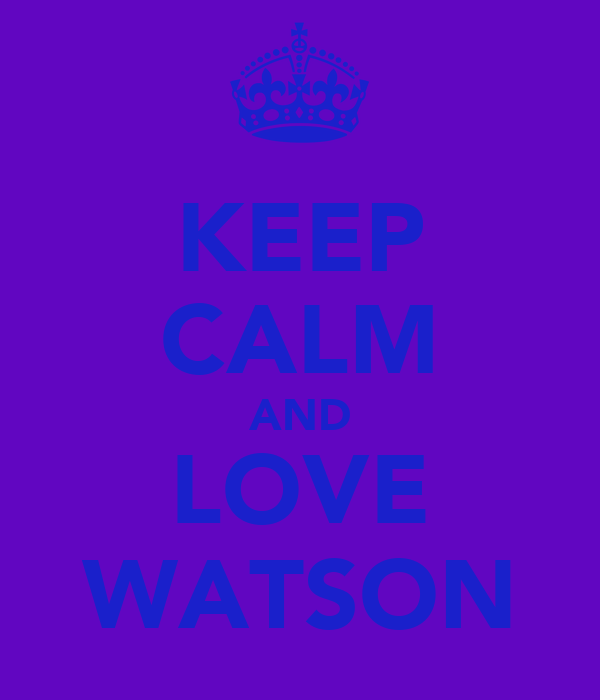 KEEP CALM AND LOVE WATSON