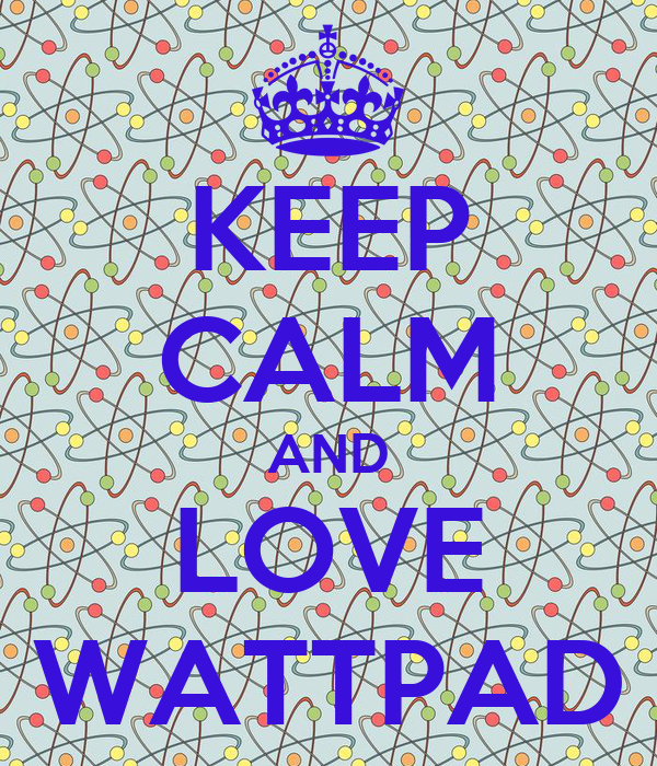 KEEP CALM AND LOVE WATTPAD