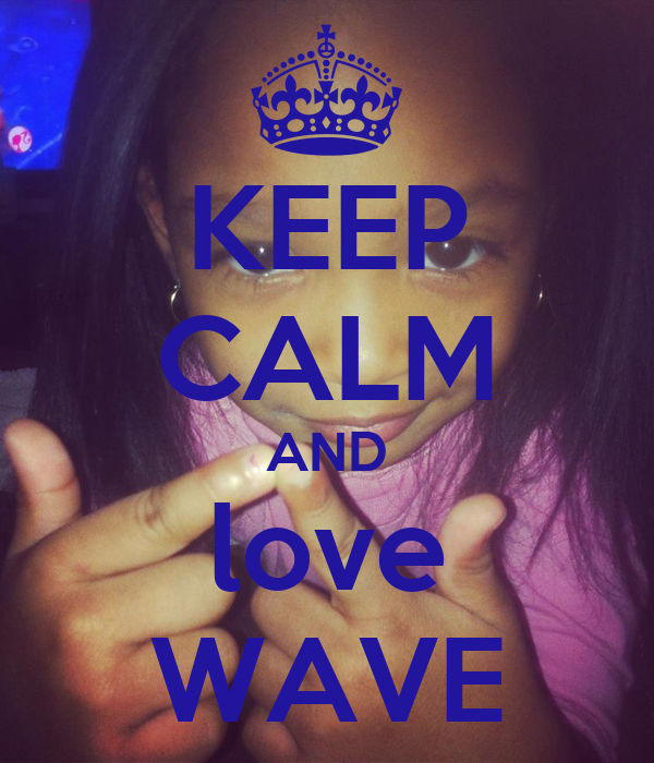 KEEP CALM AND love WAVE