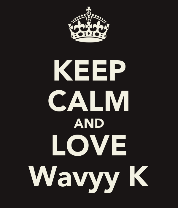 KEEP CALM AND LOVE Wavyy K