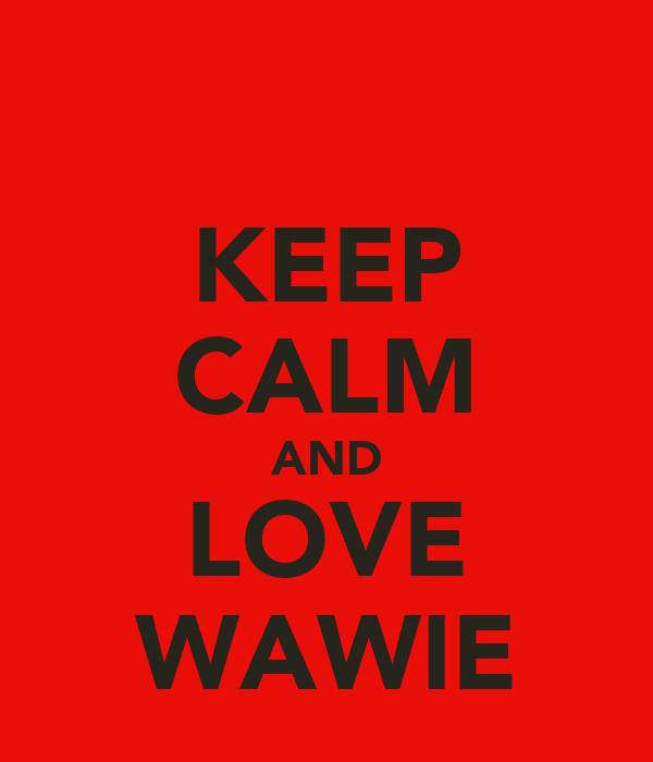 KEEP CALM AND LOVE WAWIE