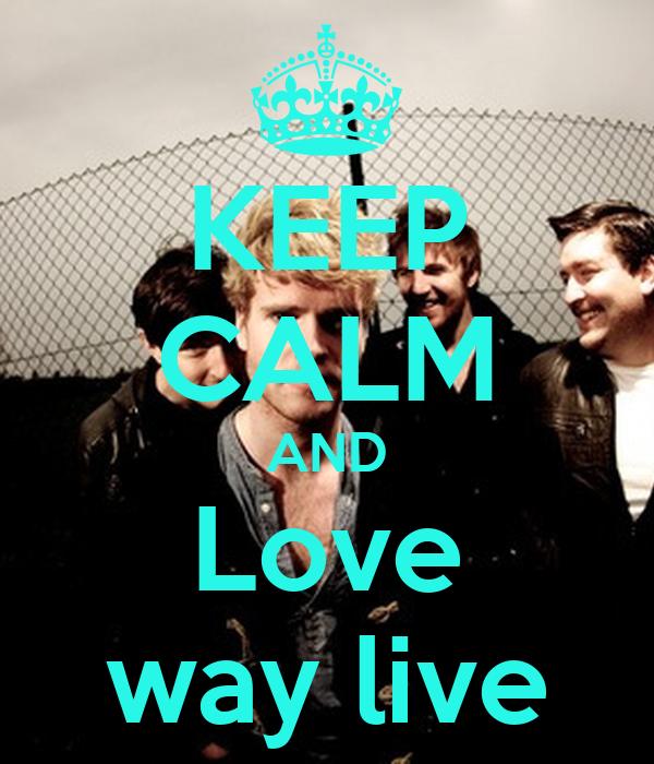 KEEP CALM AND Love way live