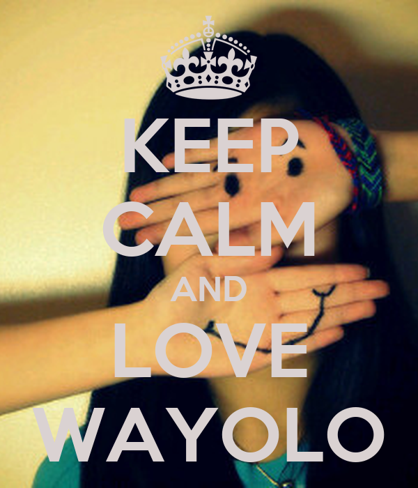 KEEP CALM AND LOVE WAYOLO