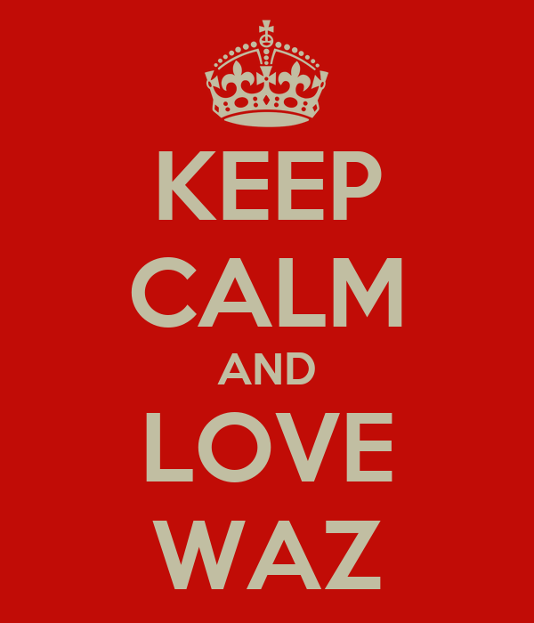 KEEP CALM AND LOVE WAZ
