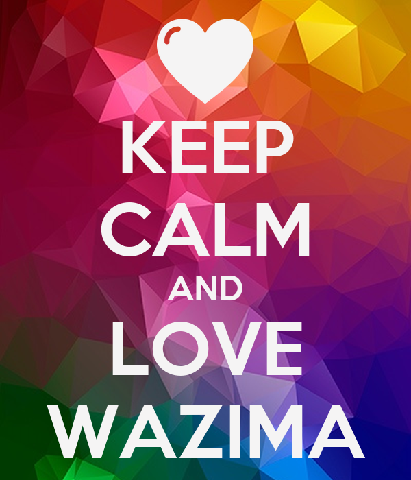 KEEP CALM AND LOVE WAZIMA