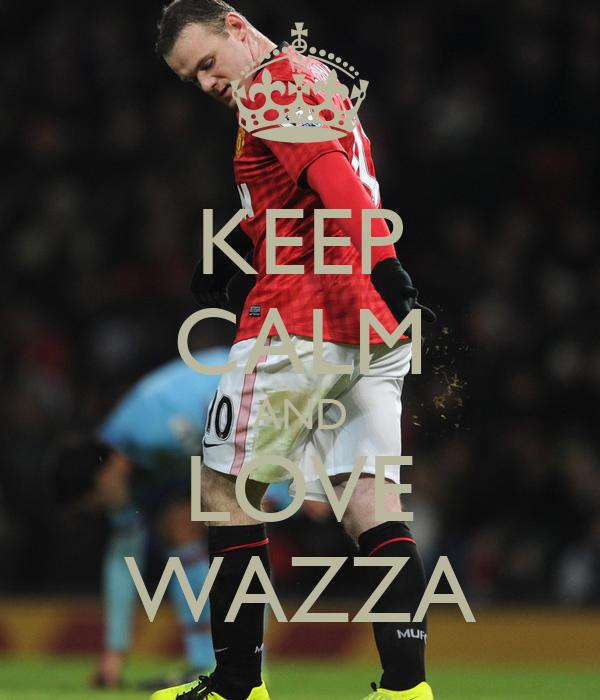 KEEP CALM AND LOVE WAZZA