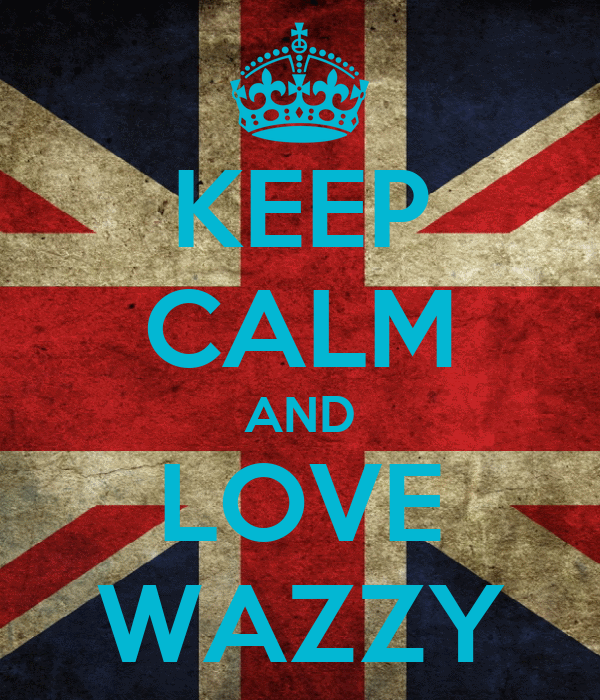 KEEP CALM AND LOVE WAZZY