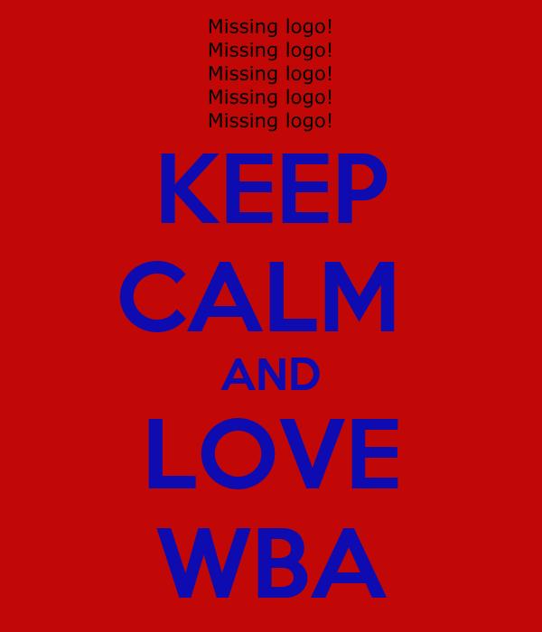 KEEP CALM  AND LOVE WBA