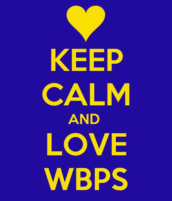 KEEP CALM AND  LOVE WBPS