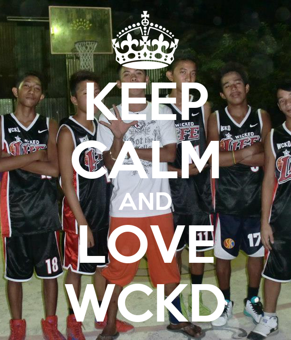 KEEP CALM AND LOVE WCKD