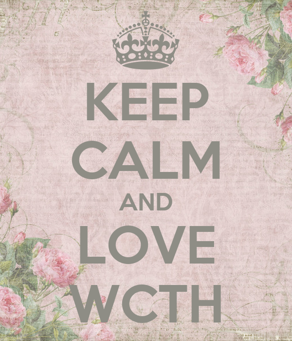 KEEP CALM AND LOVE WCTH