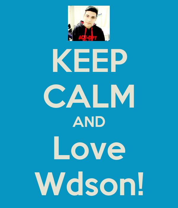 KEEP CALM AND Love Wdson!