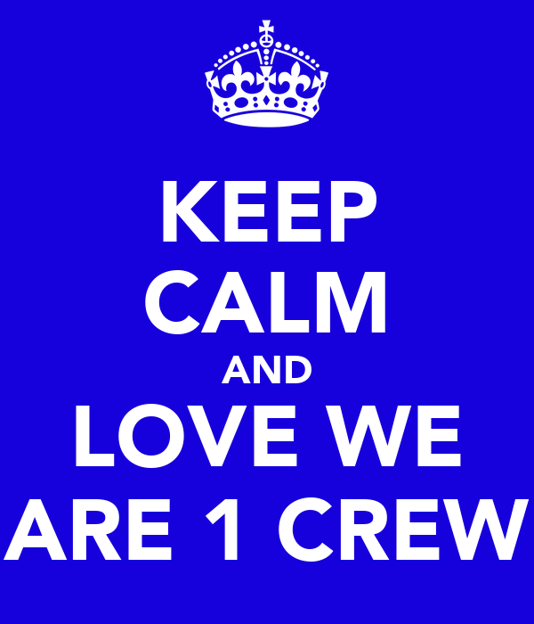 KEEP CALM AND LOVE WE ARE 1 CREW
