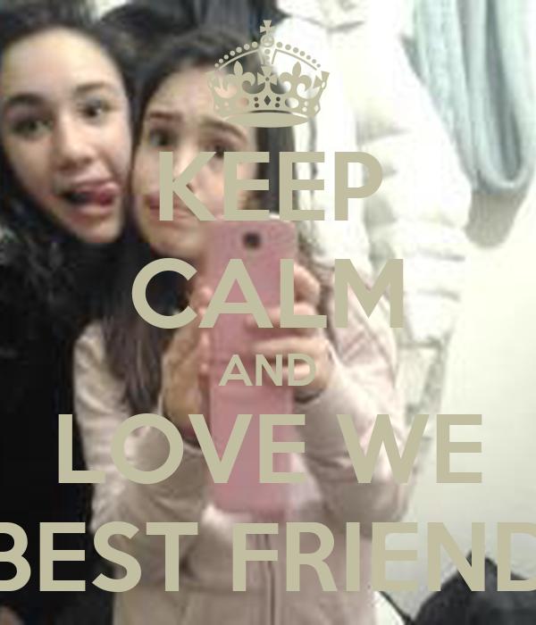 KEEP CALM AND LOVE WE BEST FRIEND