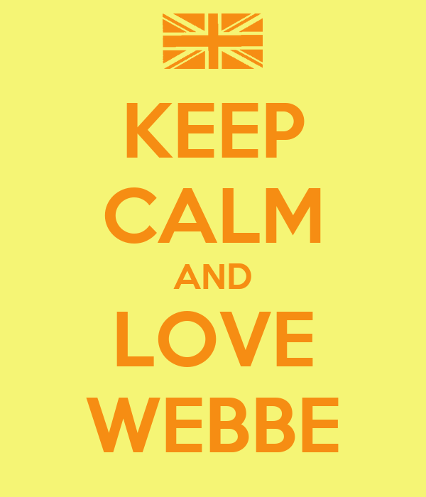 KEEP CALM AND LOVE WEBBE