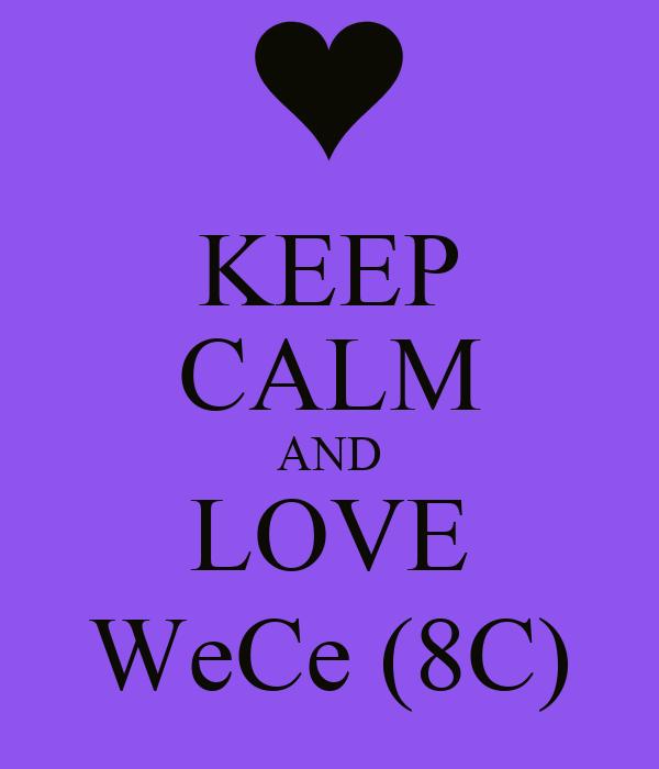 KEEP CALM AND LOVE WeCe (8C)