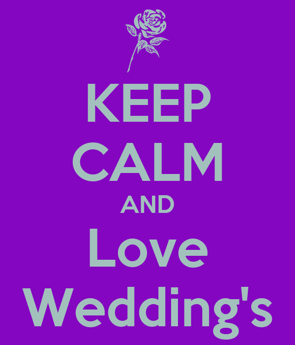 KEEP CALM AND Love Wedding's