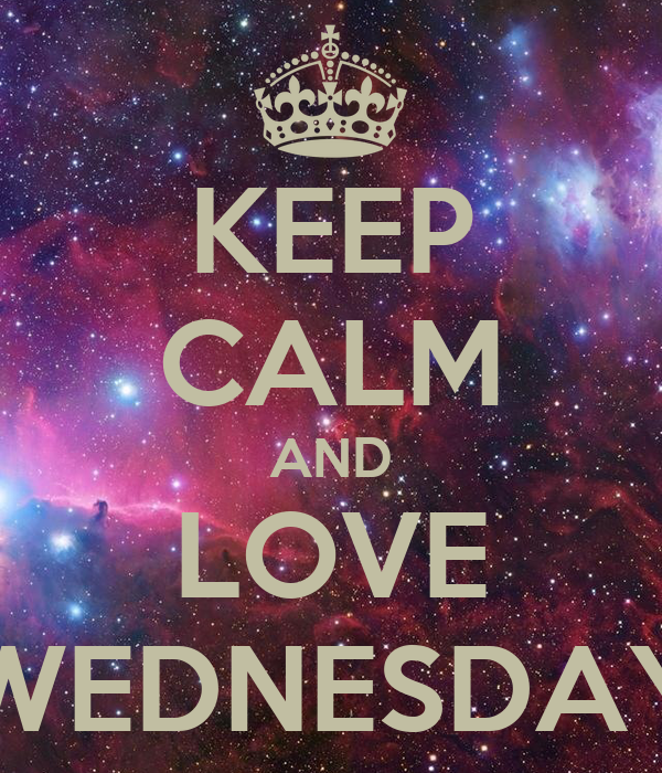 KEEP CALM AND LOVE WEDNESDAY