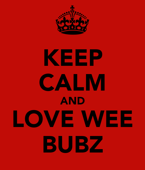 KEEP CALM AND LOVE WEE BUBZ