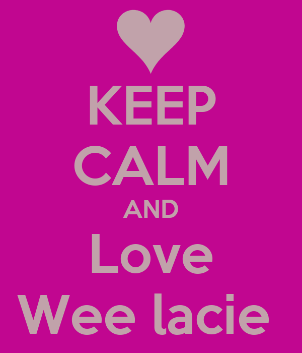 KEEP CALM AND Love Wee lacie