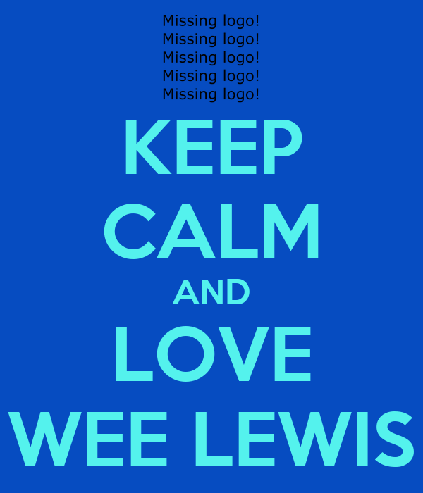 KEEP CALM AND LOVE WEE LEWIS