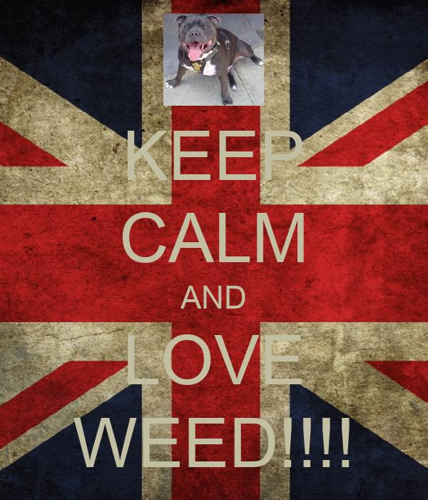 KEEP CALM AND LOVE WEED!!!!