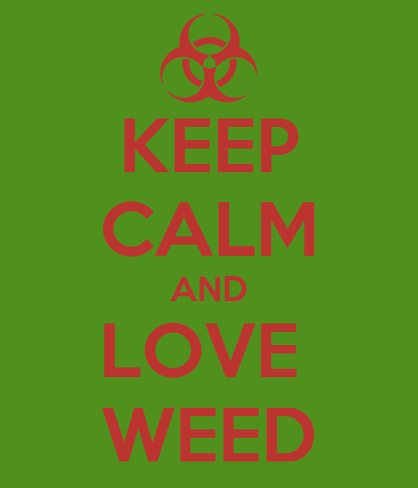 KEEP CALM AND LOVE  WEED