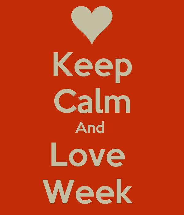 Keep Calm And  Love  Week