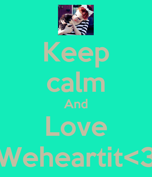 Keep calm And Love Weheartit<3