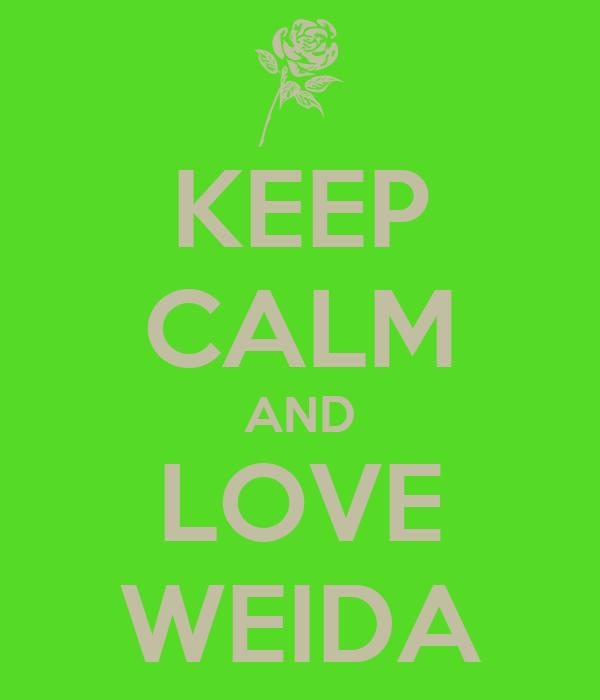 KEEP CALM AND LOVE WEIDA