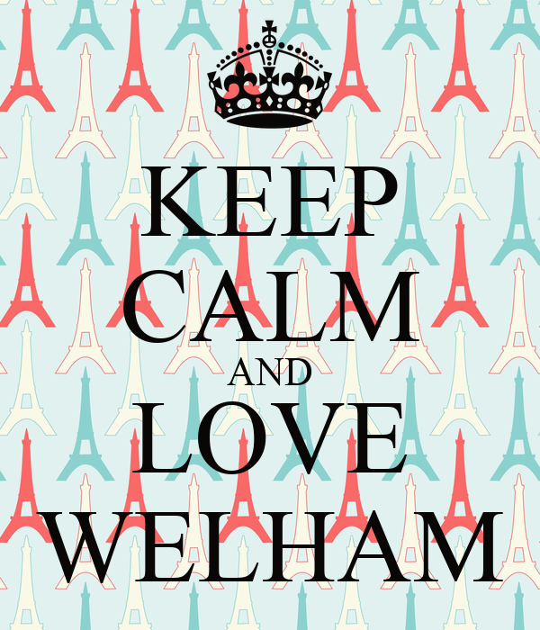 KEEP CALM AND LOVE WELHAM