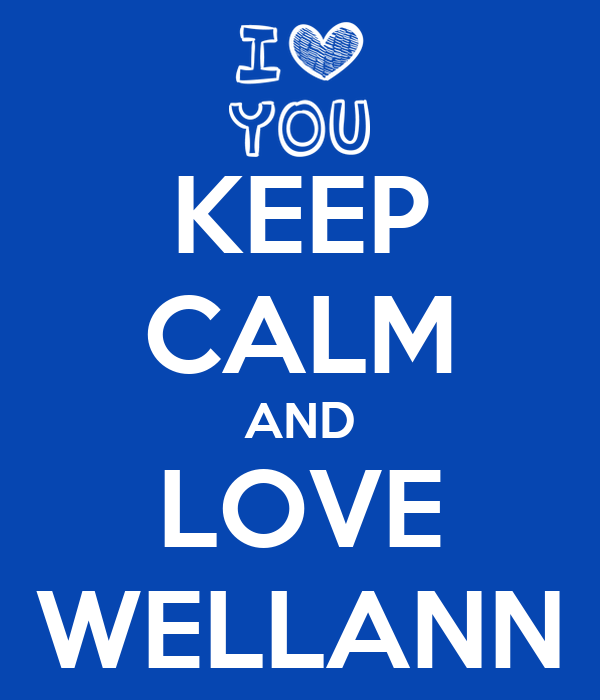KEEP CALM AND LOVE WELLANN