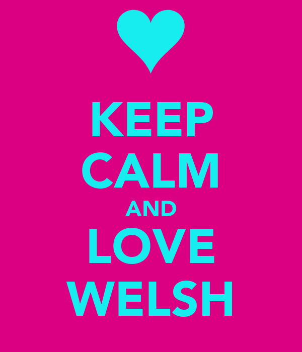 KEEP CALM AND LOVE WELSH