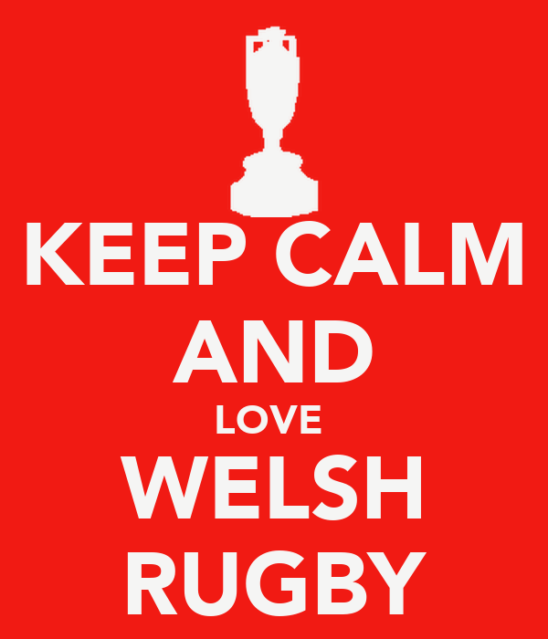 KEEP CALM AND LOVE  WELSH RUGBY
