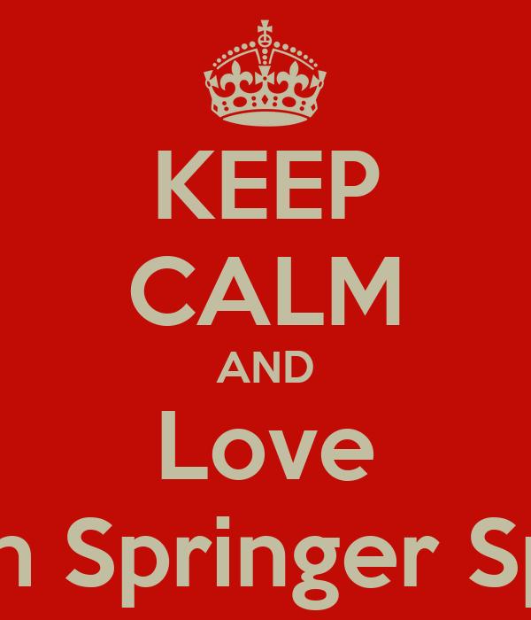 KEEP CALM AND Love Welsh Springer Spainls