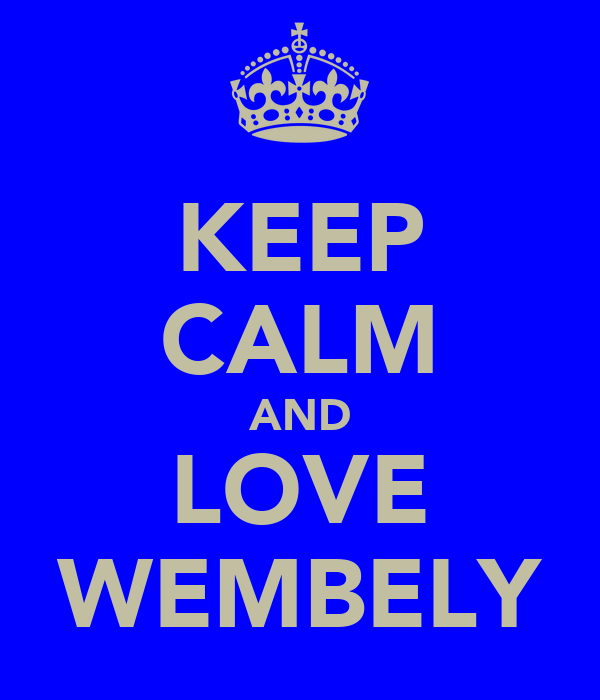 KEEP CALM AND LOVE WEMBELY