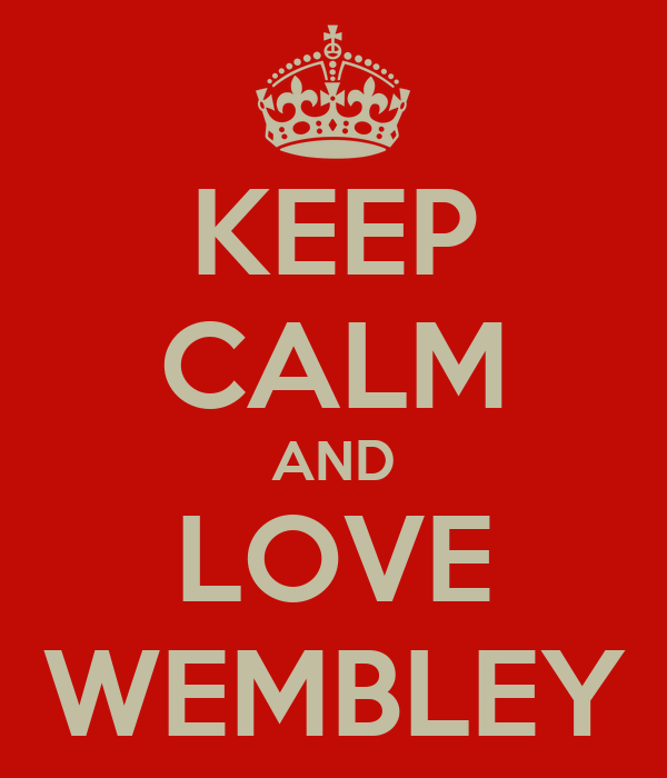 KEEP CALM AND LOVE WEMBLEY