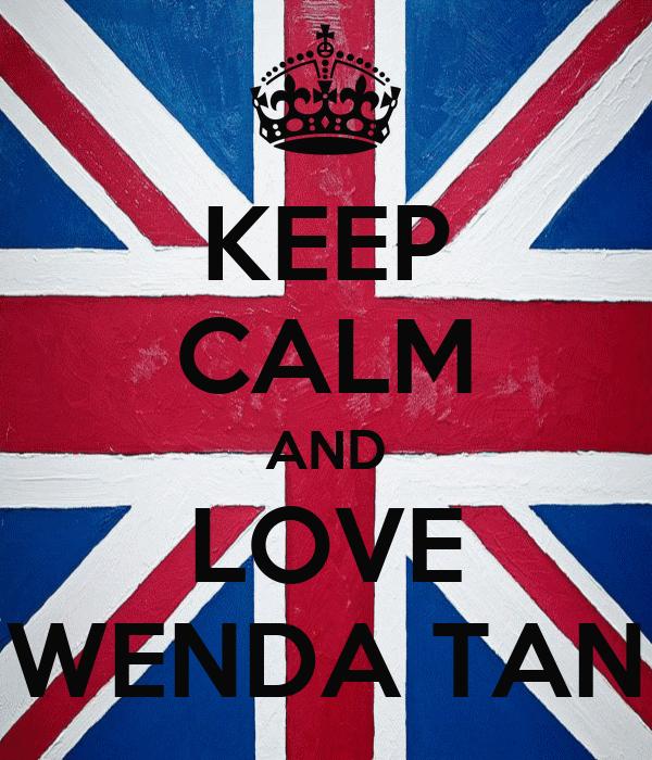 KEEP CALM AND LOVE WENDA TAN