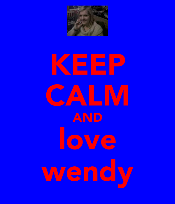 KEEP CALM AND love wendy