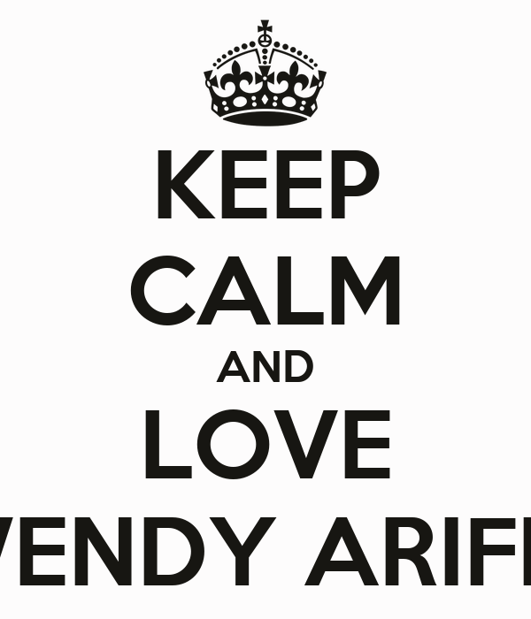 KEEP CALM AND LOVE WENDY ARIFIN