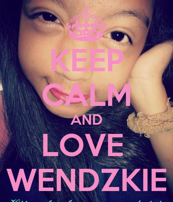 KEEP CALM AND LOVE  WENDZKIE
