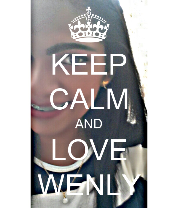 KEEP CALM AND LOVE WENLY