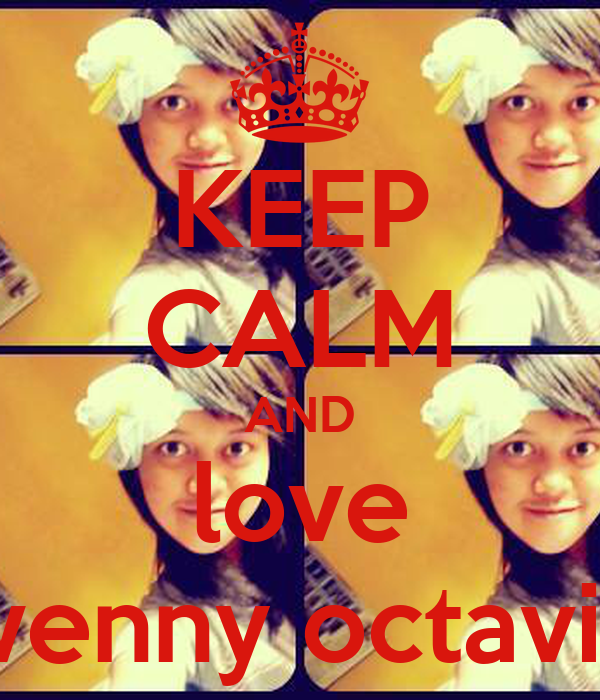 KEEP CALM AND love wenny octavia