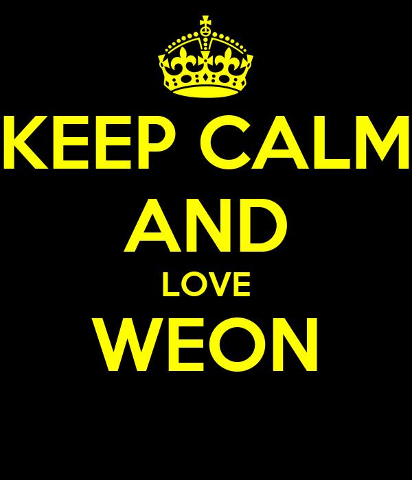 KEEP CALM AND LOVE WEON