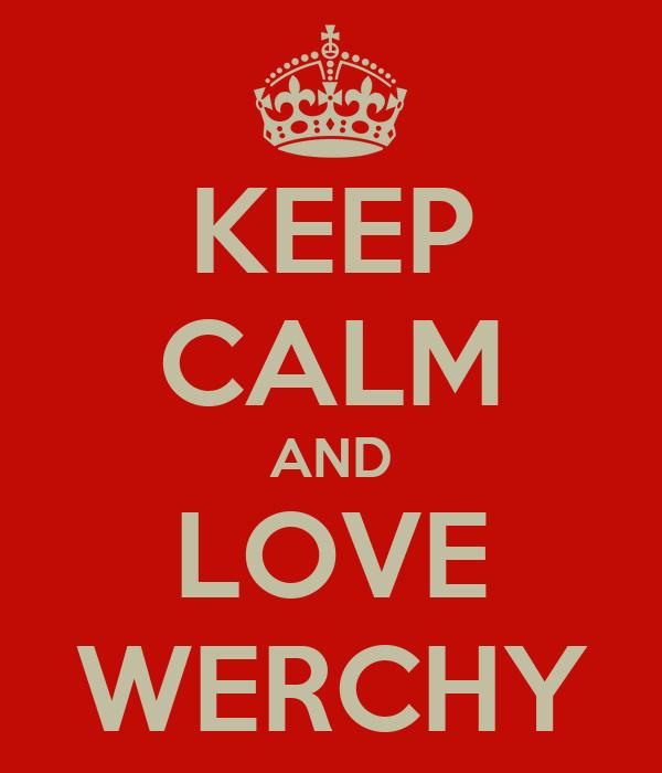 KEEP CALM AND LOVE WERCHY